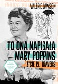 To ona napisała Mary Poppins.  Życie P. L. Travers  - ebook
